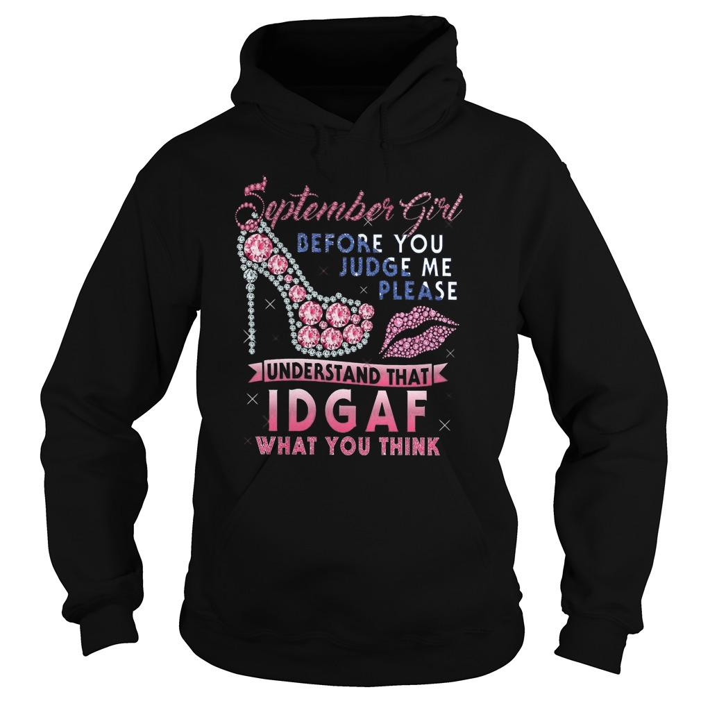 September Girl Before You Judge Me Please Understand That Idgaf Hoodie