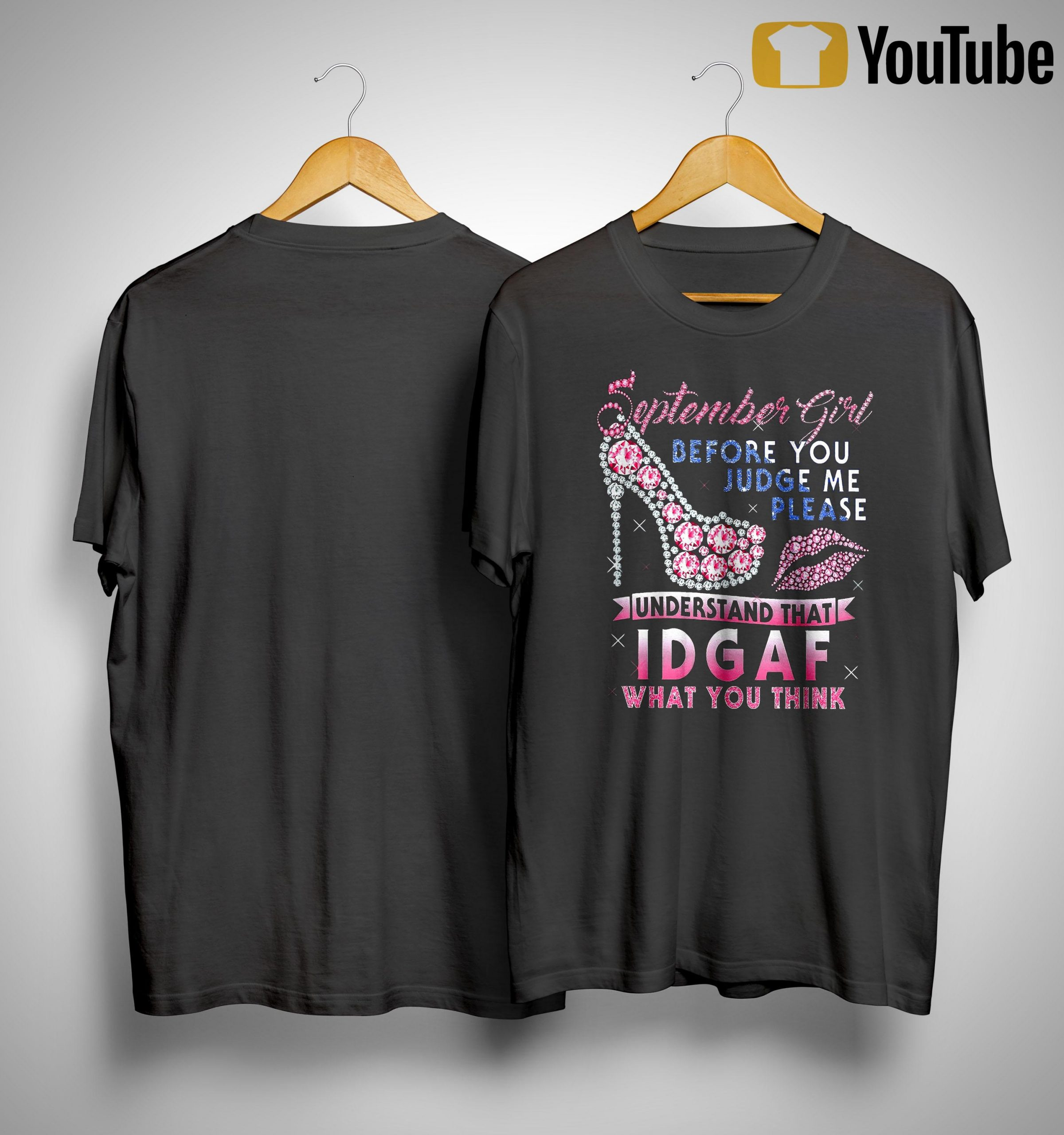 September Girl Before You Judge Me Please Understand That Idgaf Shirt
