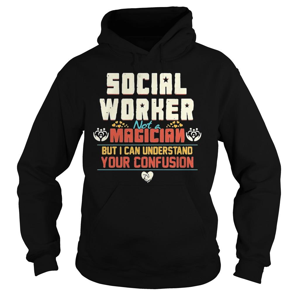 Social Worker Not A Magician But I Can Understand Your Confusion Hoodie