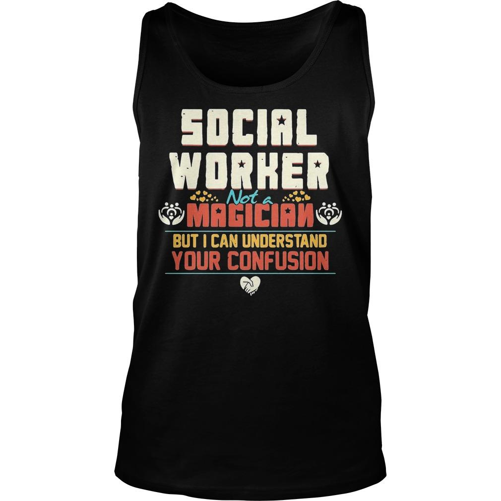 Social Worker Not A Magician But I Can Understand Your Confusion Tank Top