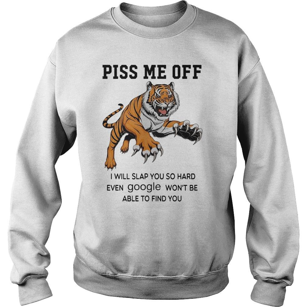 Tiger Piss Me Off I Will Slap You So Hard Even Google Won't Be Able Sweater