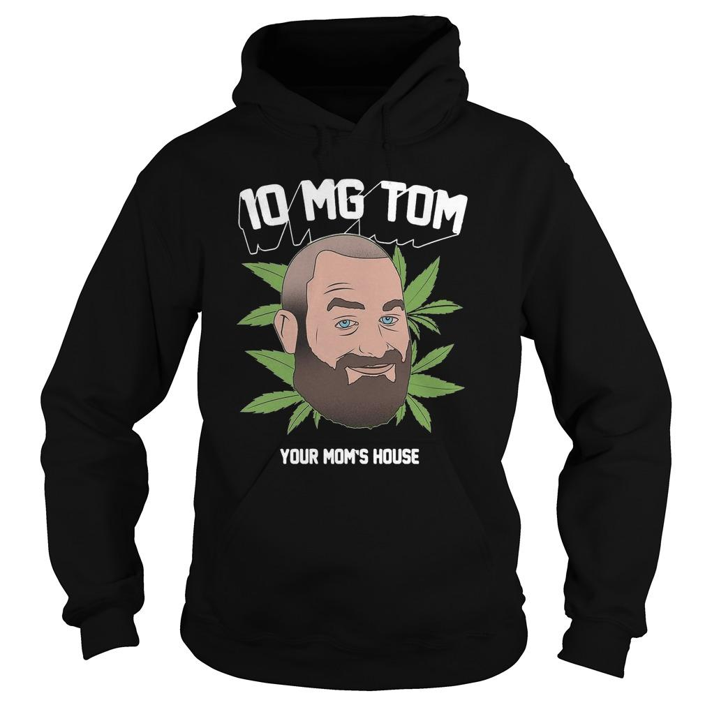 Tom Segura Weed 10mg Your Mom's House Hoodie