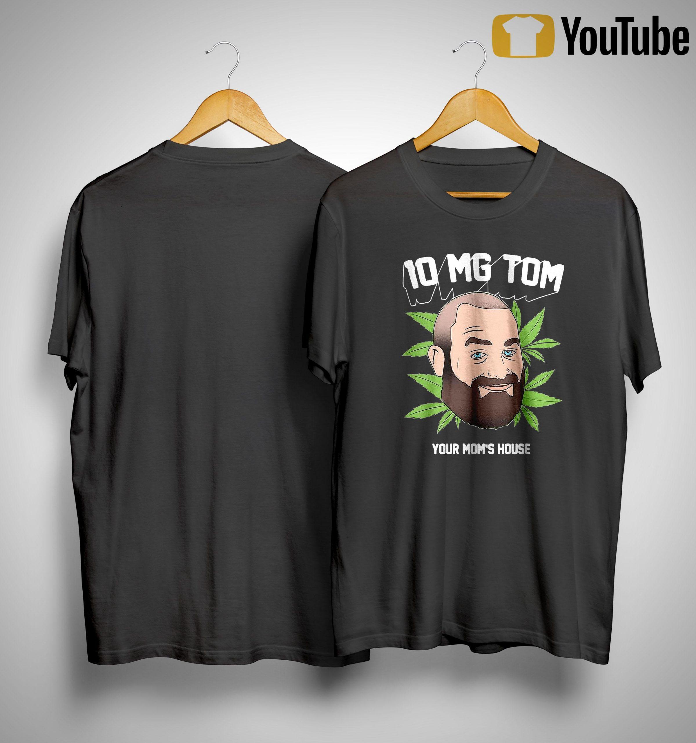 Tom Segura Weed 10mg Your Mom's House Shirt