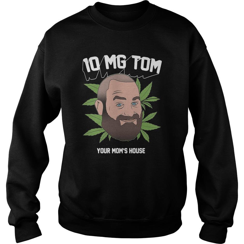 Tom Segura Weed 10mg Your Mom's House Sweater