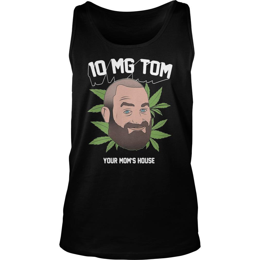 Tom Segura Weed 10mg Your Mom's House Tank Top