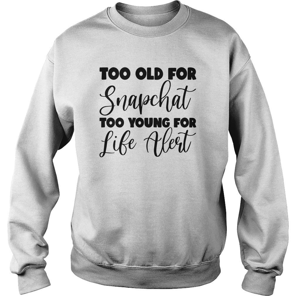 Too Old For Snapchat Too Young For Alert Sweater