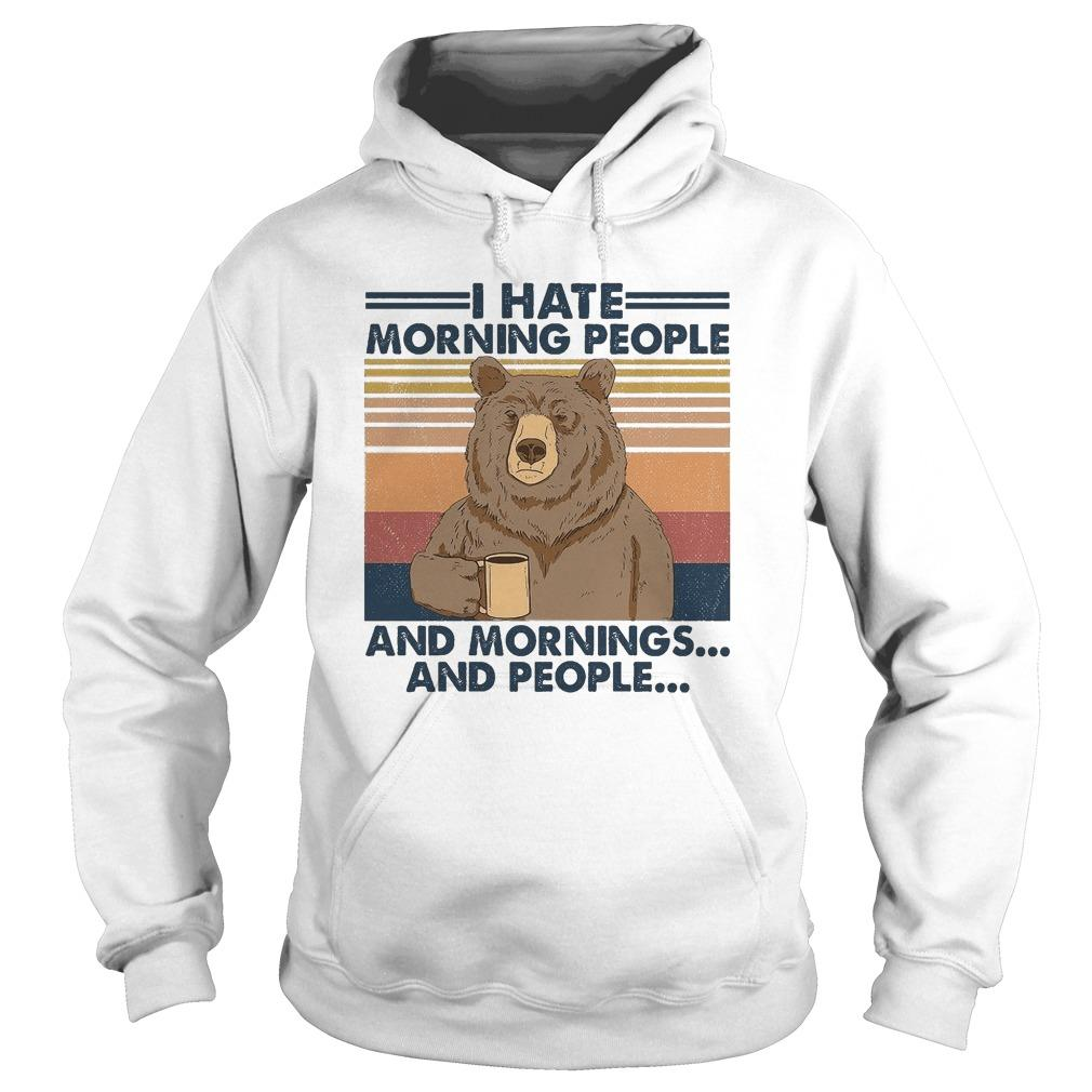 Vintage Bear I Hate Morning People And Mornings And People Hoodie