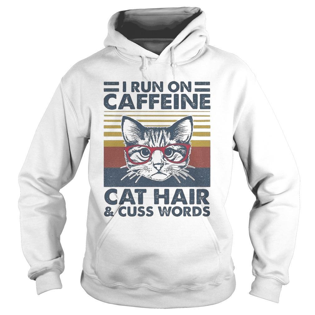 Vintage Cat I Run On Caffeine Cat Hair And Cuss Words Hoodie