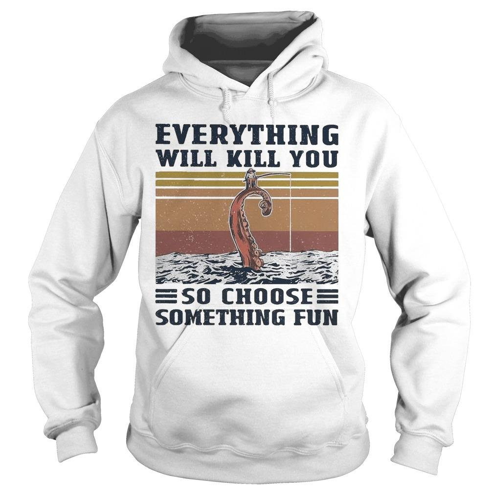 Vintage Octopus Everything Will Kill You So Choose Something Fun Hoodie