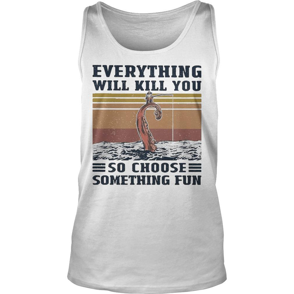 Vintage Octopus Everything Will Kill You So Choose Something Fun Tank Top