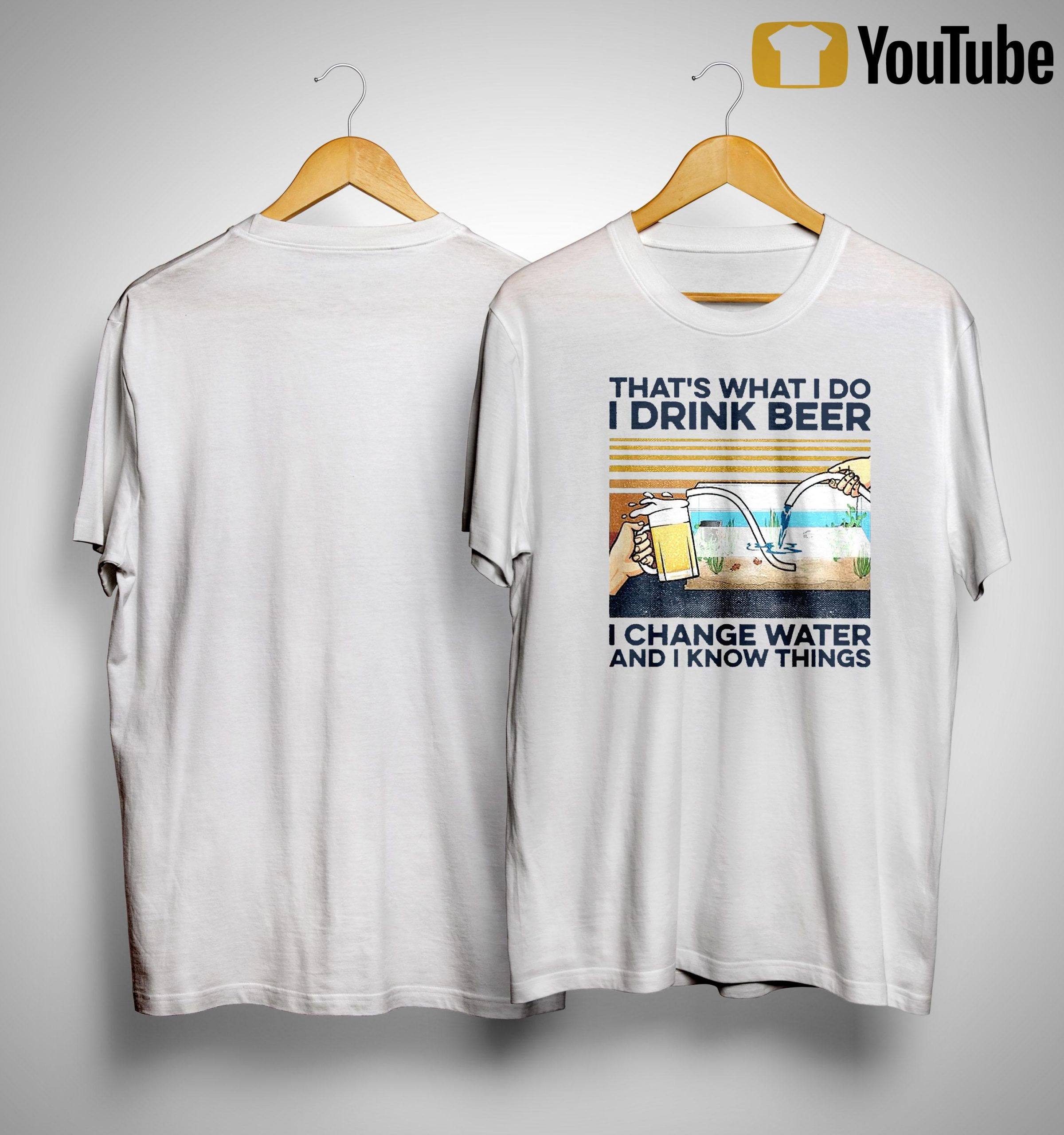 Vintage That's What I Do I Drink Beer I Change Water And I Know Things Shirt