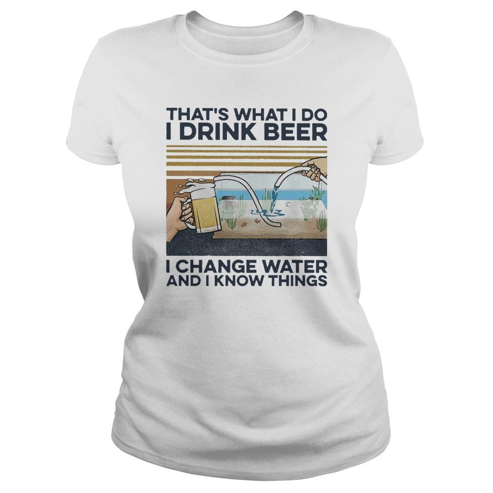 Vintage That's What I Do I Drink Beer I Change Water And I Know Things Tank Top