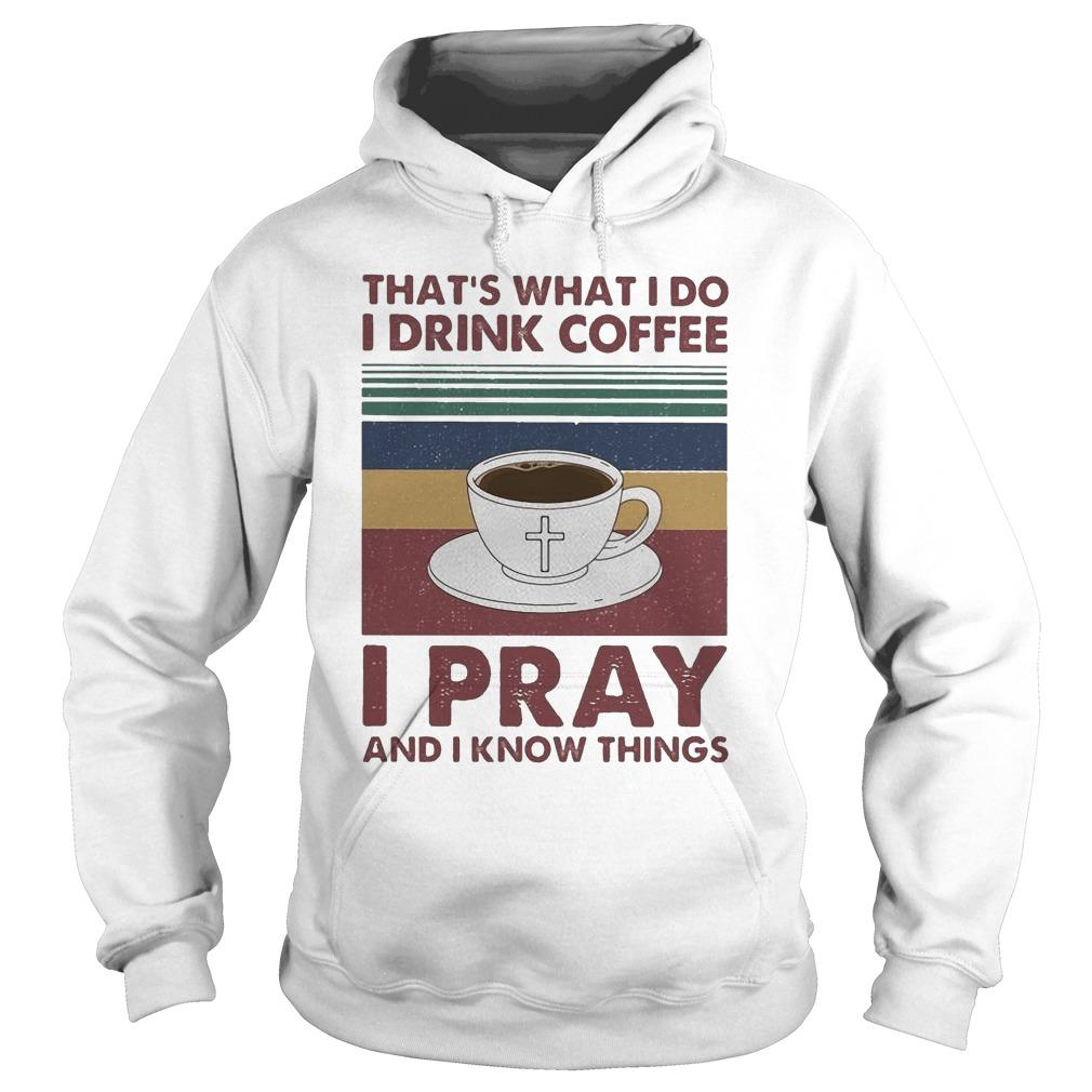 Vintage That's What I Do I Drink Coffee I Pray And I Know Things Hoodie