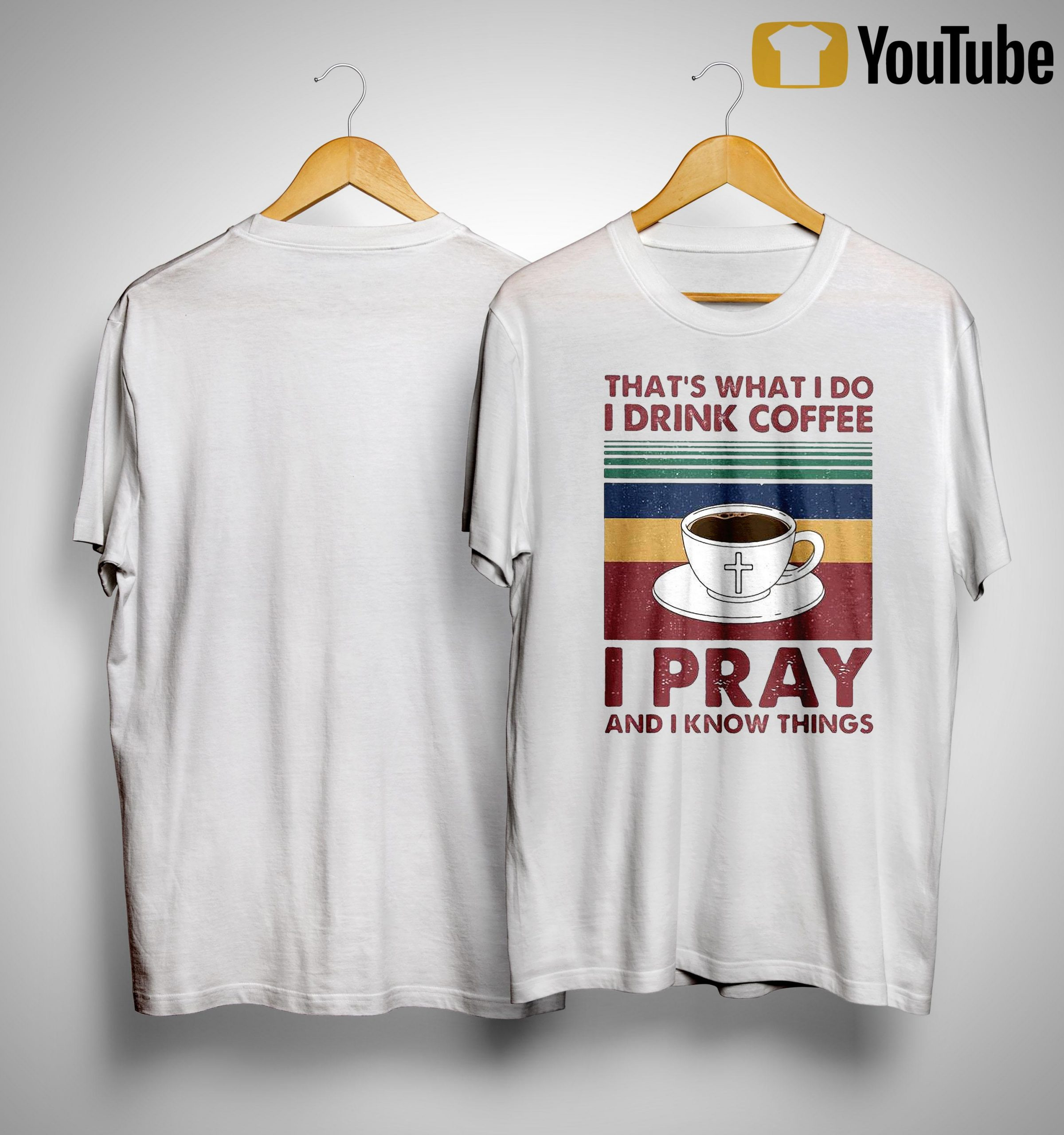 Vintage That's What I Do I Drink Coffee I Pray And I Know Things Shirt