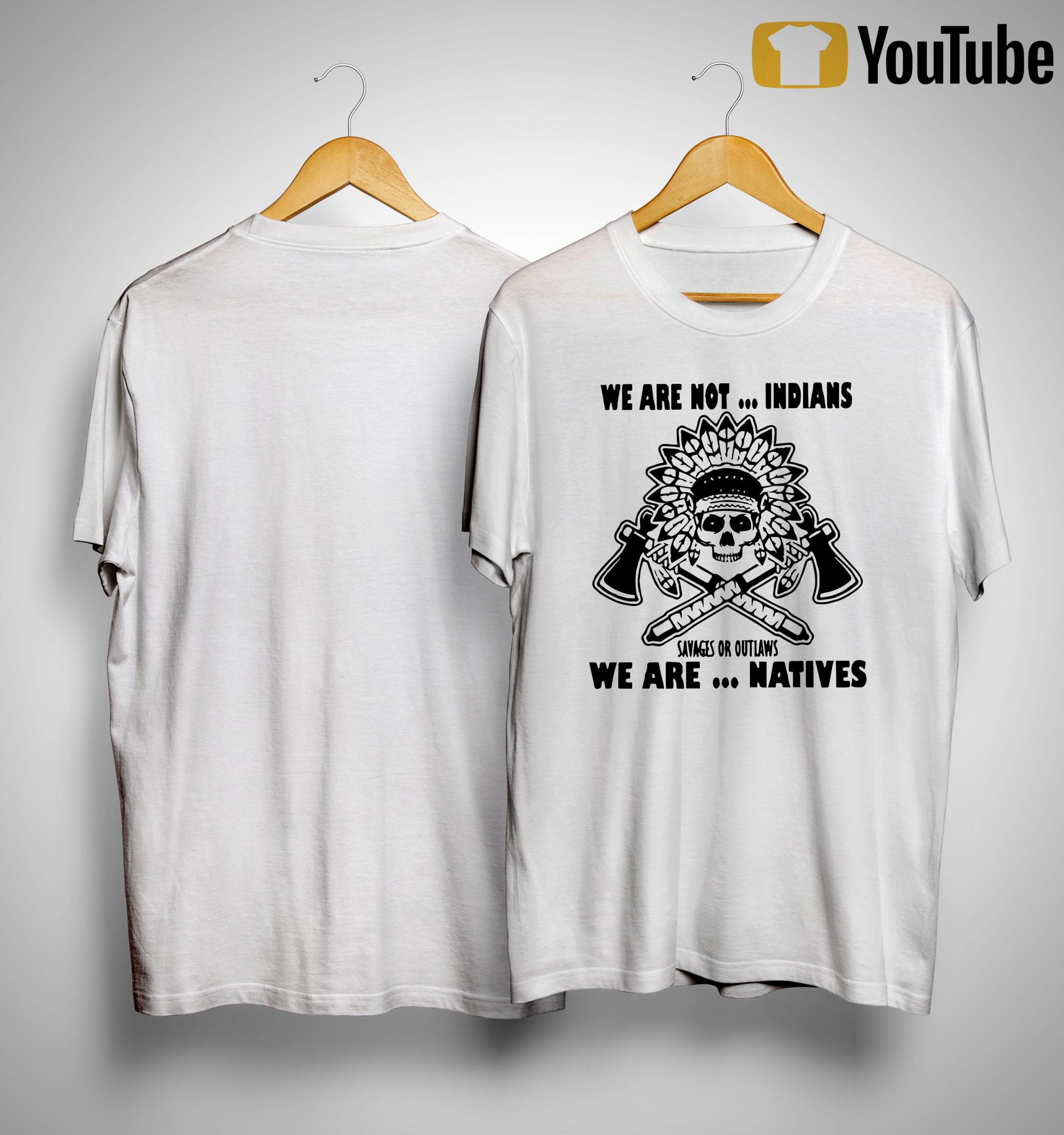 We Are Not Indians Savages Or Outlaws We Are Natives Shirt
