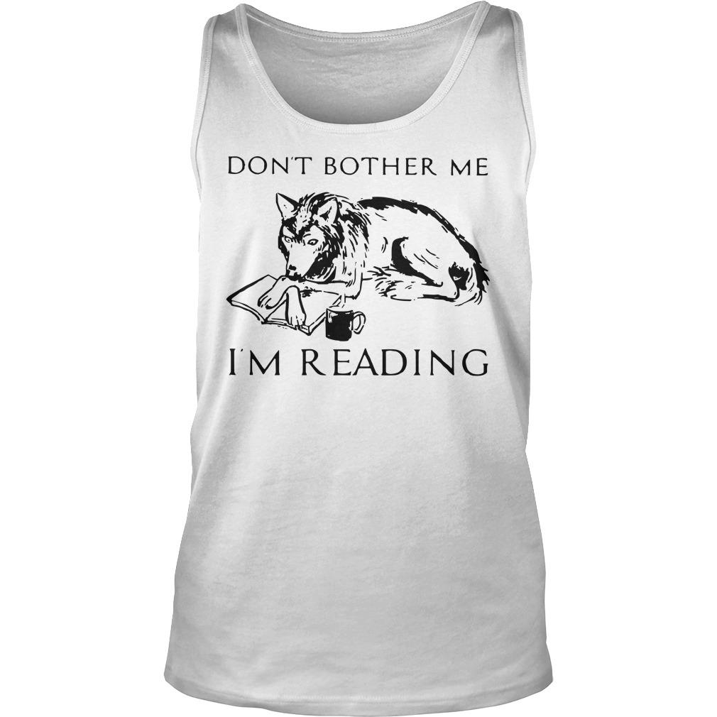 Wolf Coffee Don't Bother Me I'm Reading Tank Top