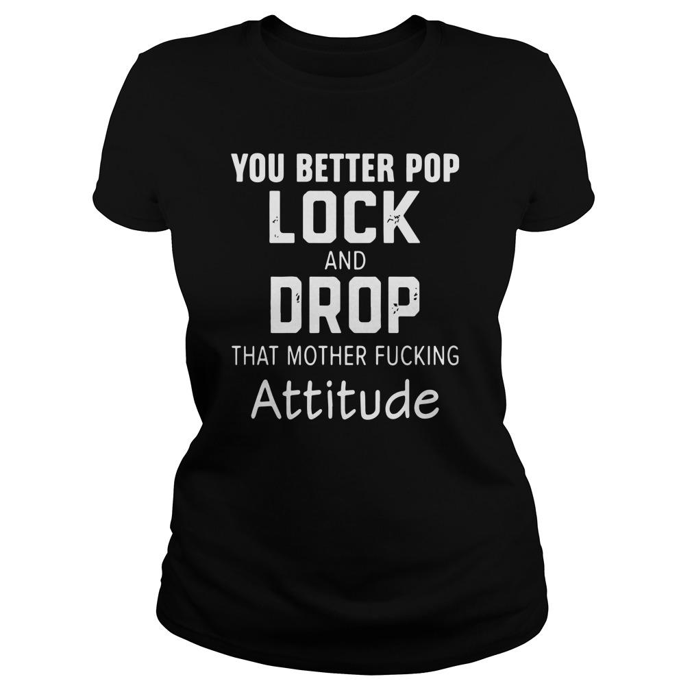 You Better Pop Lock And Drop That Mother Fucking Attitude Longsleeve