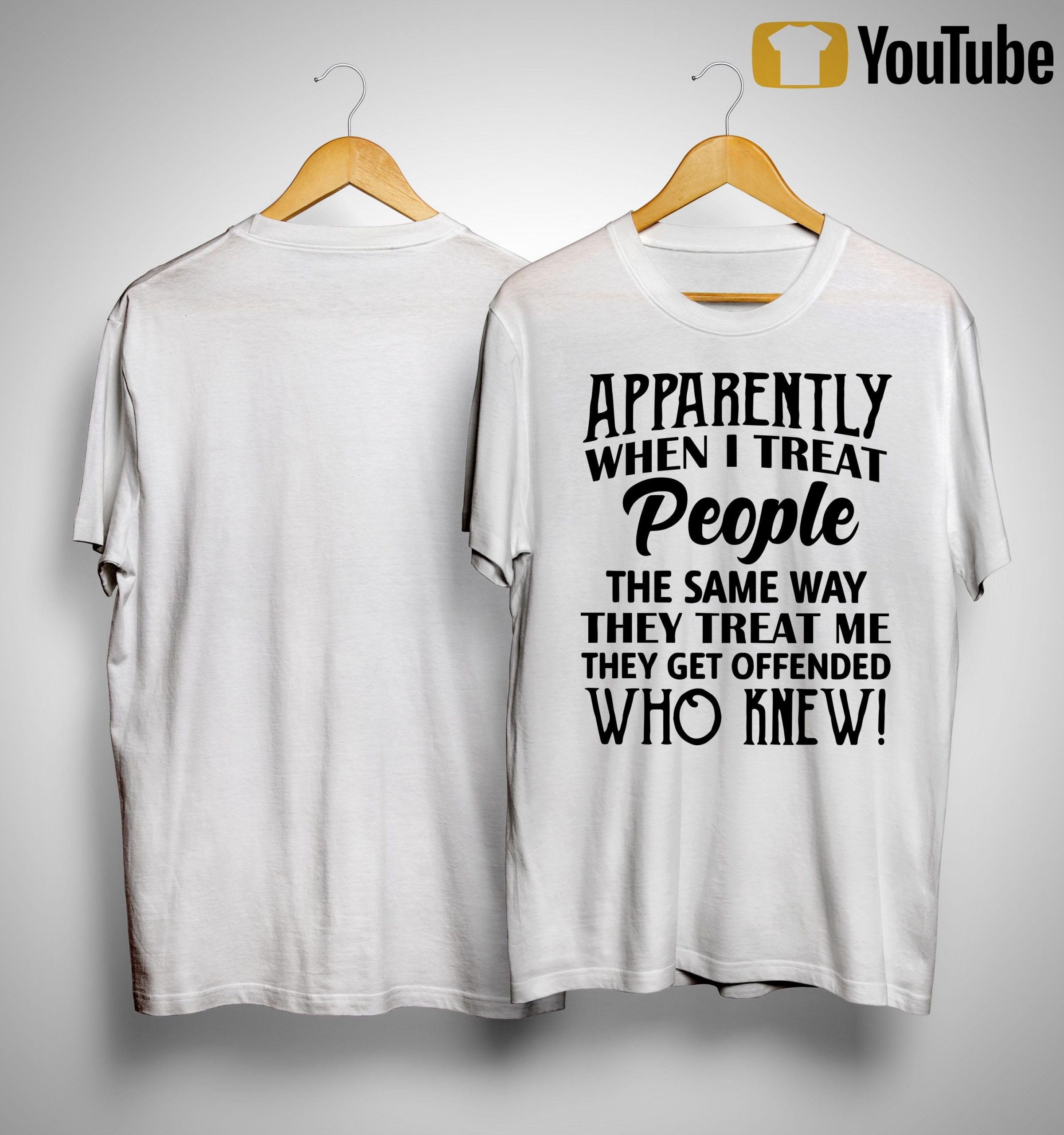 Apparently When I Treat People The Same Way They Treat Me Shirt