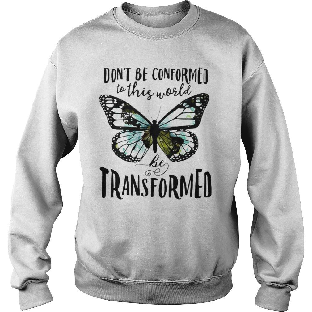 Butterfly Don't Be Conformed To This World Be Transformed Sweater