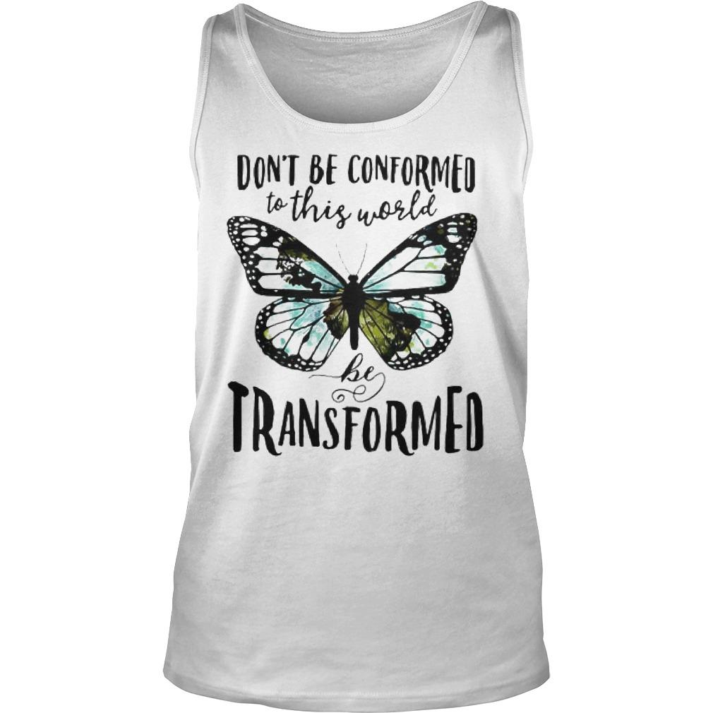 Butterfly Don't Be Conformed To This World Be Transformed Tank Top