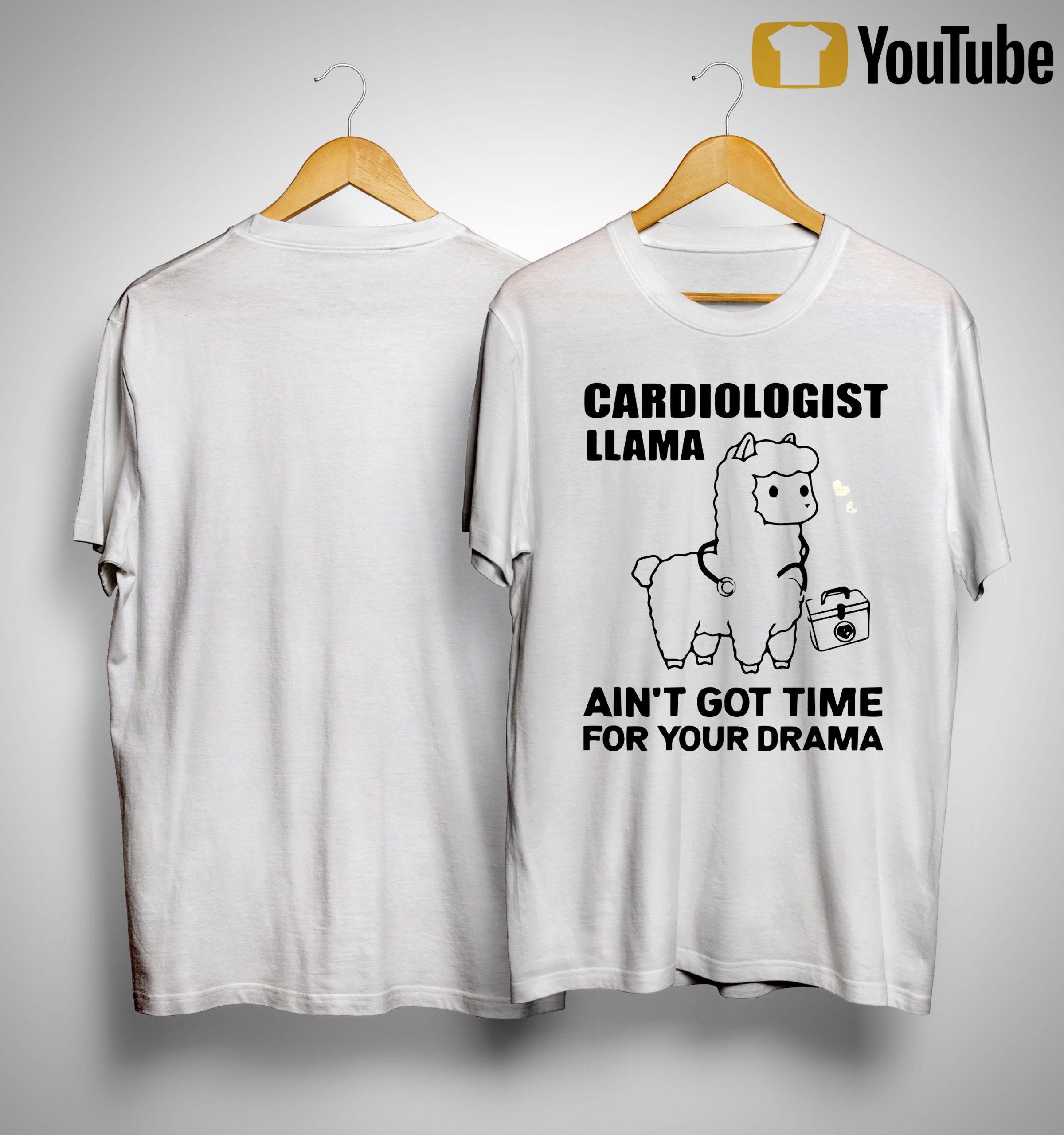 Cardiologist Llama Ain't Got Time For Your Drama Shirt
