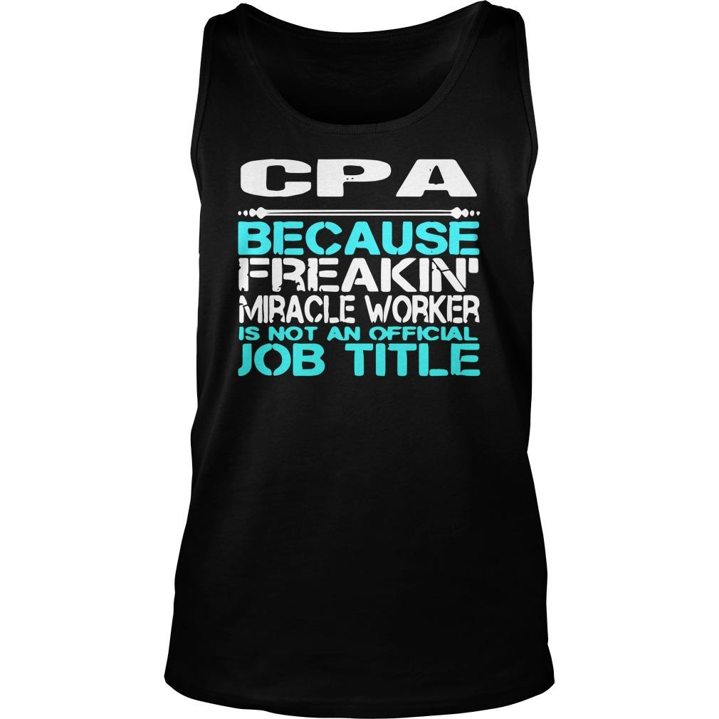Cpa Because Freakin' Miracle Worker Is Not An Official Job Title Tank Top