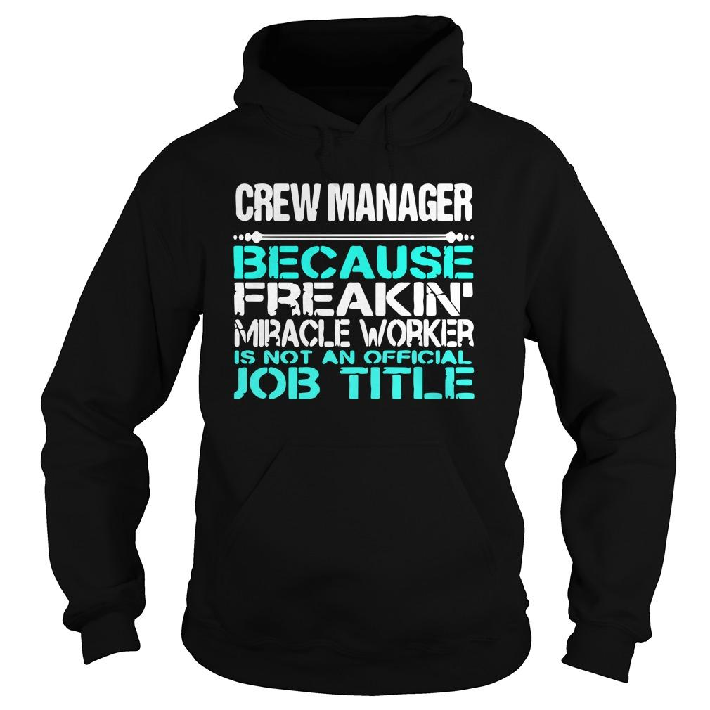 Crew Manager Because Freakin Miracle Worker Is Not An Official Job Title Hoodie