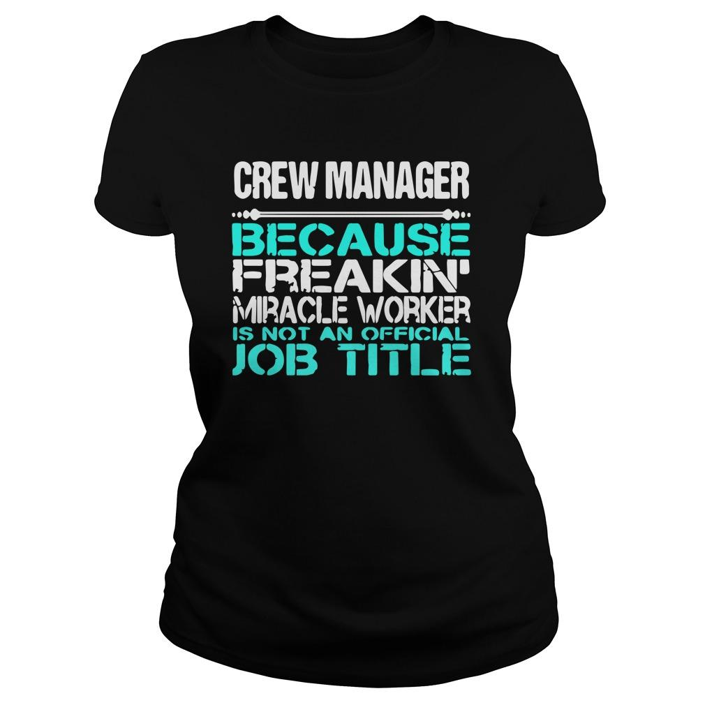 Crew Manager Because Freakin Miracle Worker Is Not An Official Job Title Longsleeve