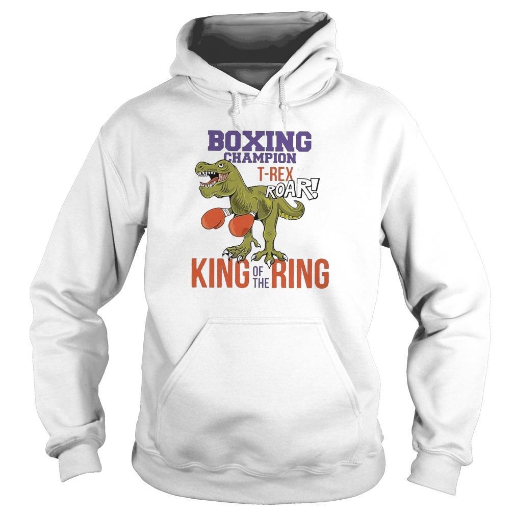 Dinosaur Boxing Champion T Rex Roar King Of The Ring Hoodie
