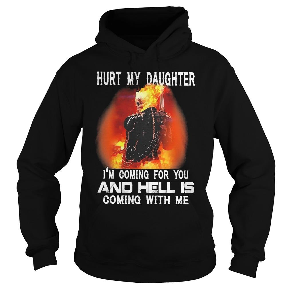 Ghost Rider Hurt My Daughter I'm Coming For You And Hell Is Coming With Me Hoodie