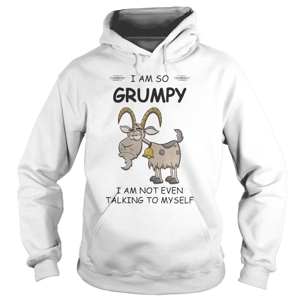 Goat I Am So Grumpy I Am Not Even Talking To Myself Hoodie