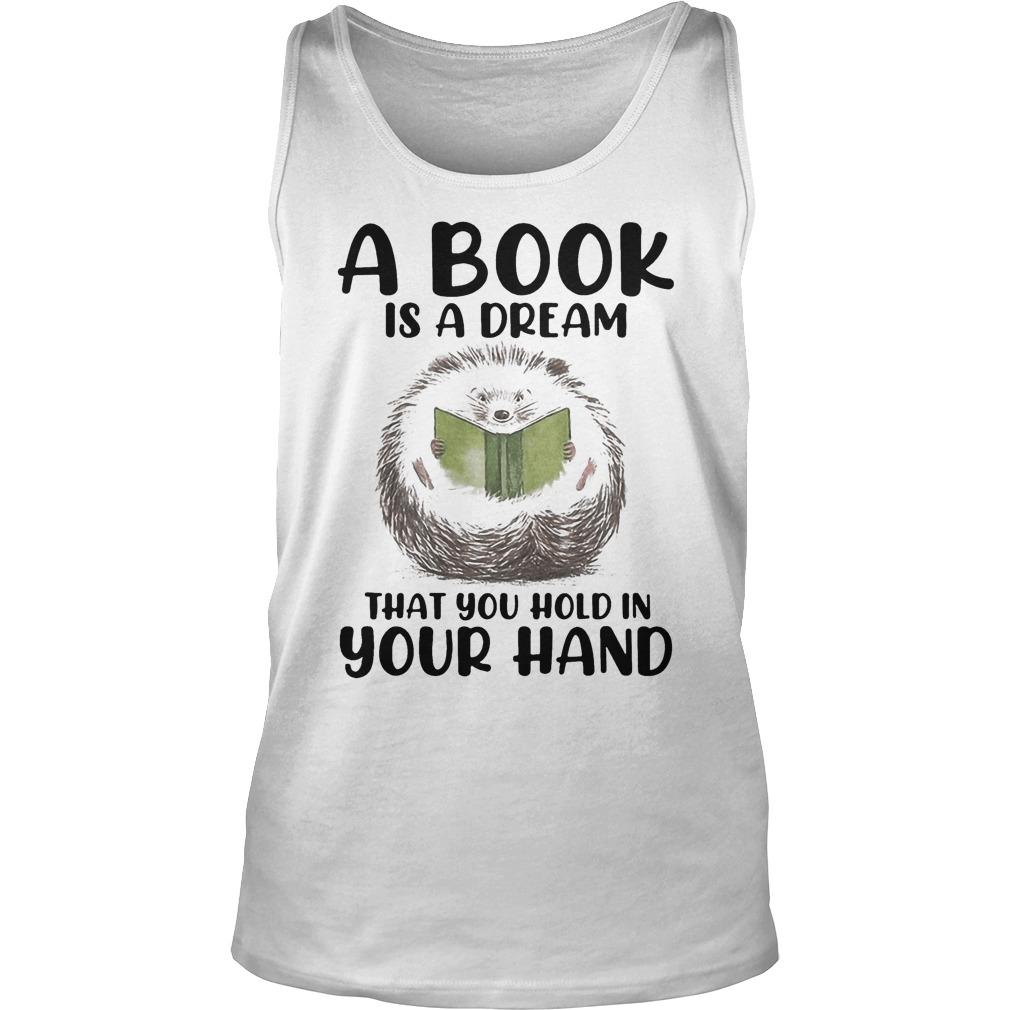 Hedgehog A Book Is A Dream That You Hold In Your Hand Tank Top