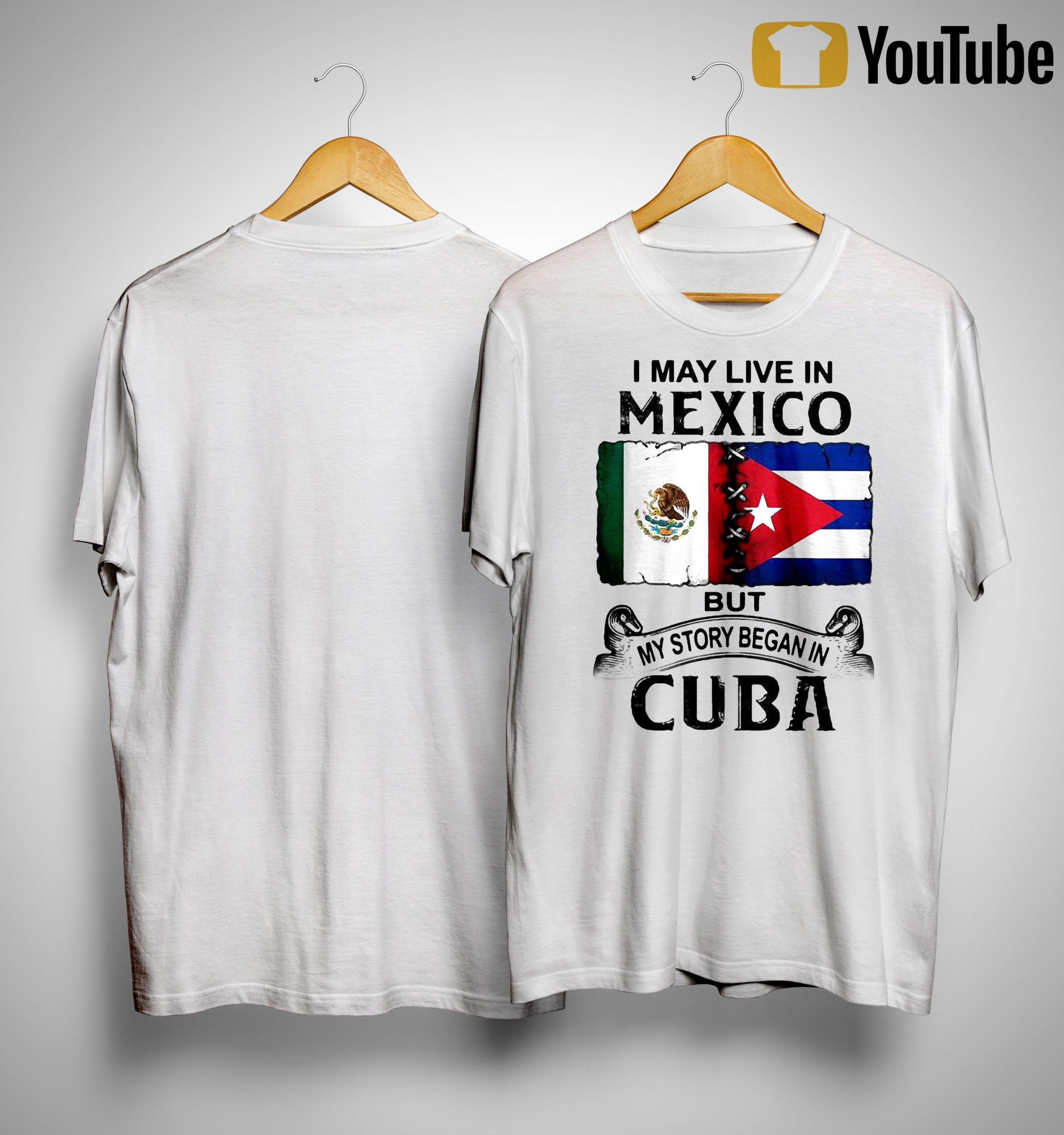 I May Live In Mexico But My Story Began In Cuba Shirt