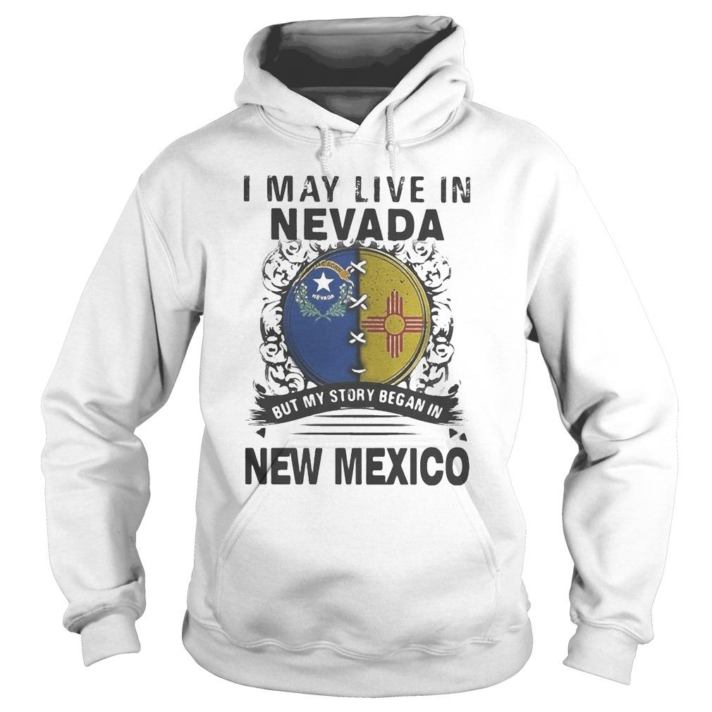 I May Live In Nevada But My Story Began In New Mexico Hoodie