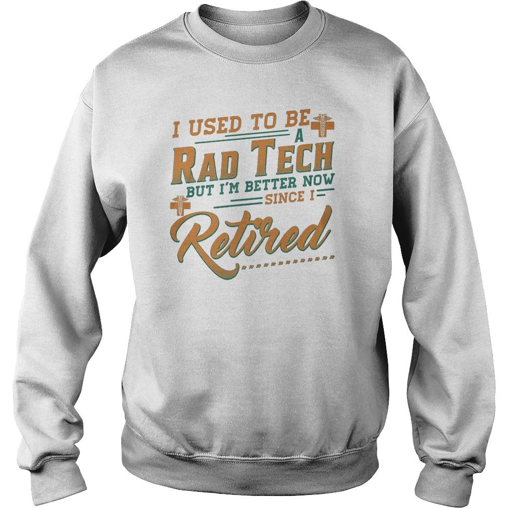 I Used To Be A Rad Tech But I'm Better Now Since I Retired Sweater