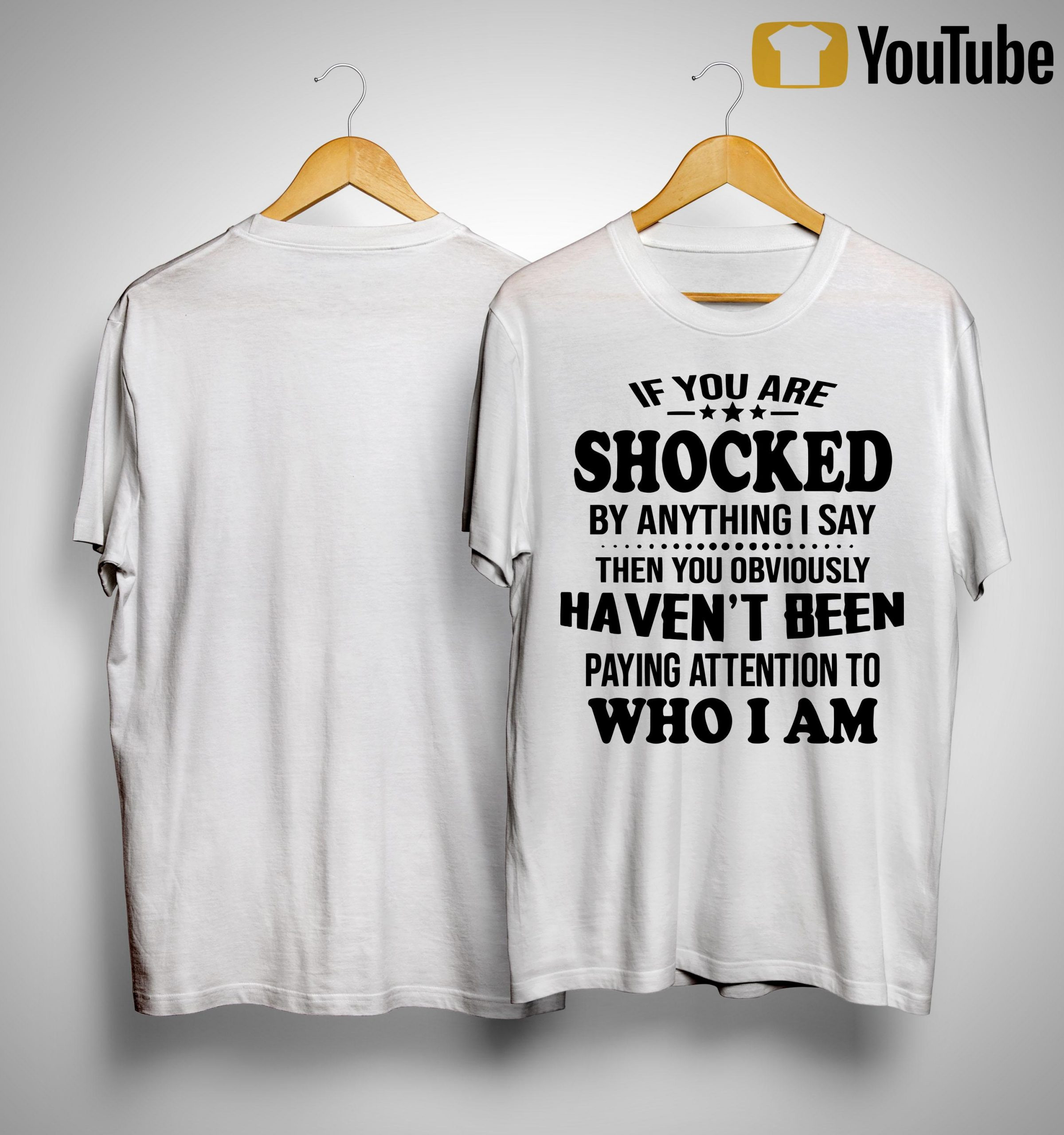 If You Are Shocked By Anything I Say Then You Obviously Haven't Been Shirt