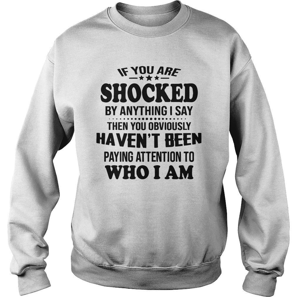 If You Are Shocked By Anything I Say Then You Obviously Haven't Been Sweater