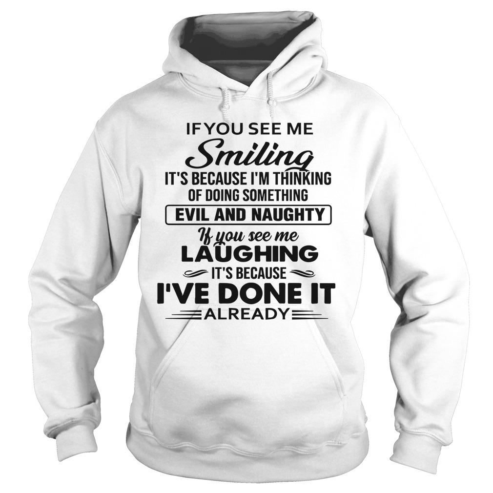 If You See Me Smiling It's Because I'm Thinking Of Doing Something Hoodie