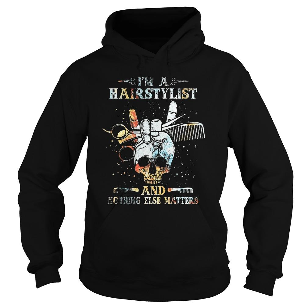 I'm A Hairstylist And Nothing Else Matters Hoodie