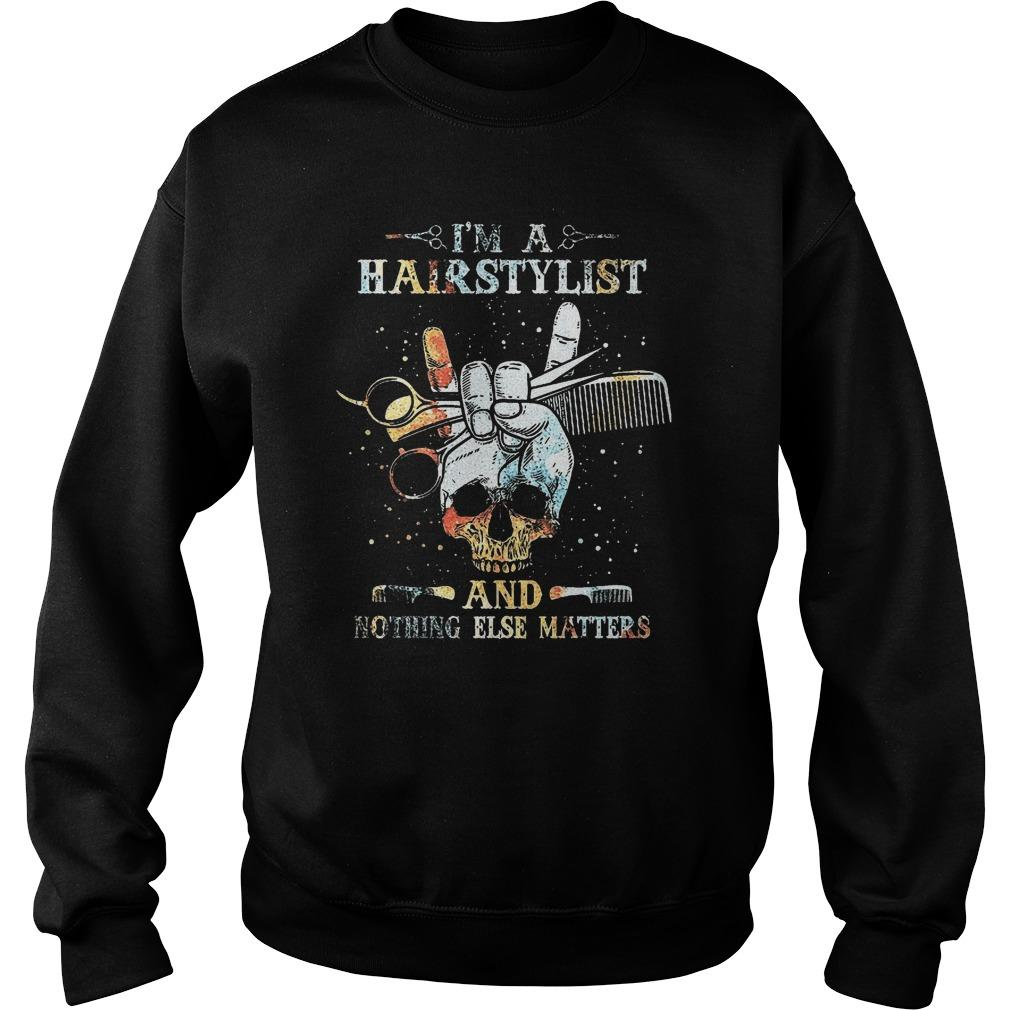 I'm A Hairstylist And Nothing Else Matters Sweater