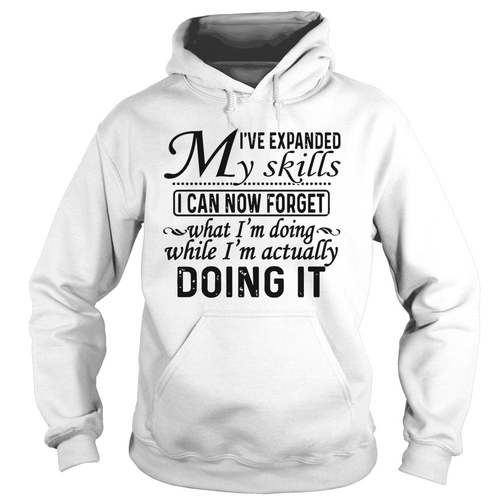 I've Expanded My Skills I Can Now Forget What I'm Doing Hoodie