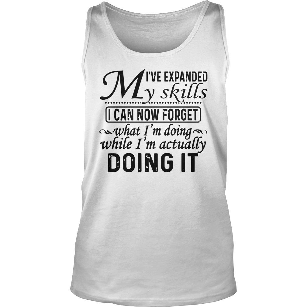 I've Expanded My Skills I Can Now Forget What I'm Doing Tank Top