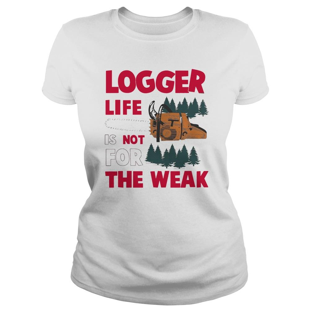 Logger Life Is Not For The Weak Longsleeve