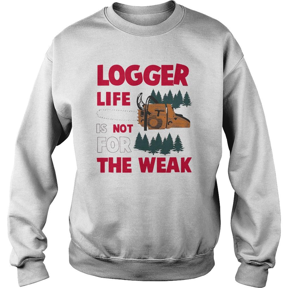 Logger Life Is Not For The Weak Sweater