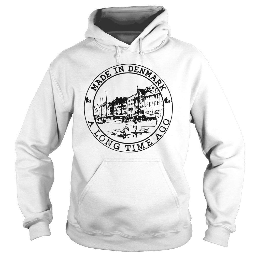 Made In Denmark A Long Time Ago Hoodie