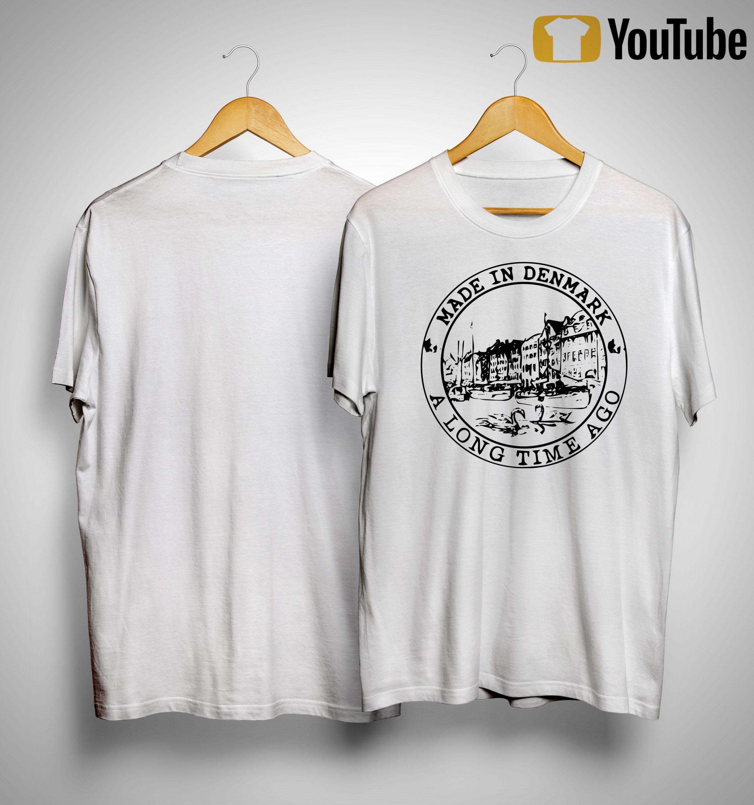 Made In Denmark A Long Time Ago Shirt