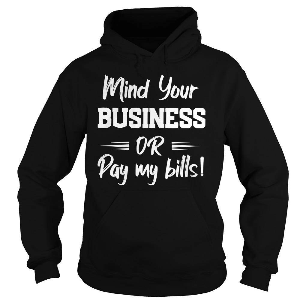 Mind Your Business Or Pay My Bills Hoodie