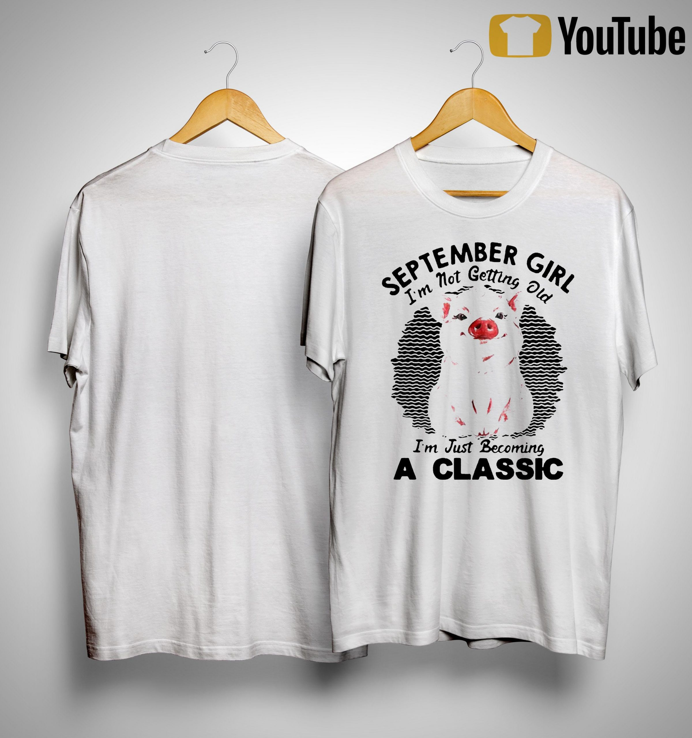 Pig September Girl I'm Not Getting Old I'm Just Becoming A Classic Shirt
