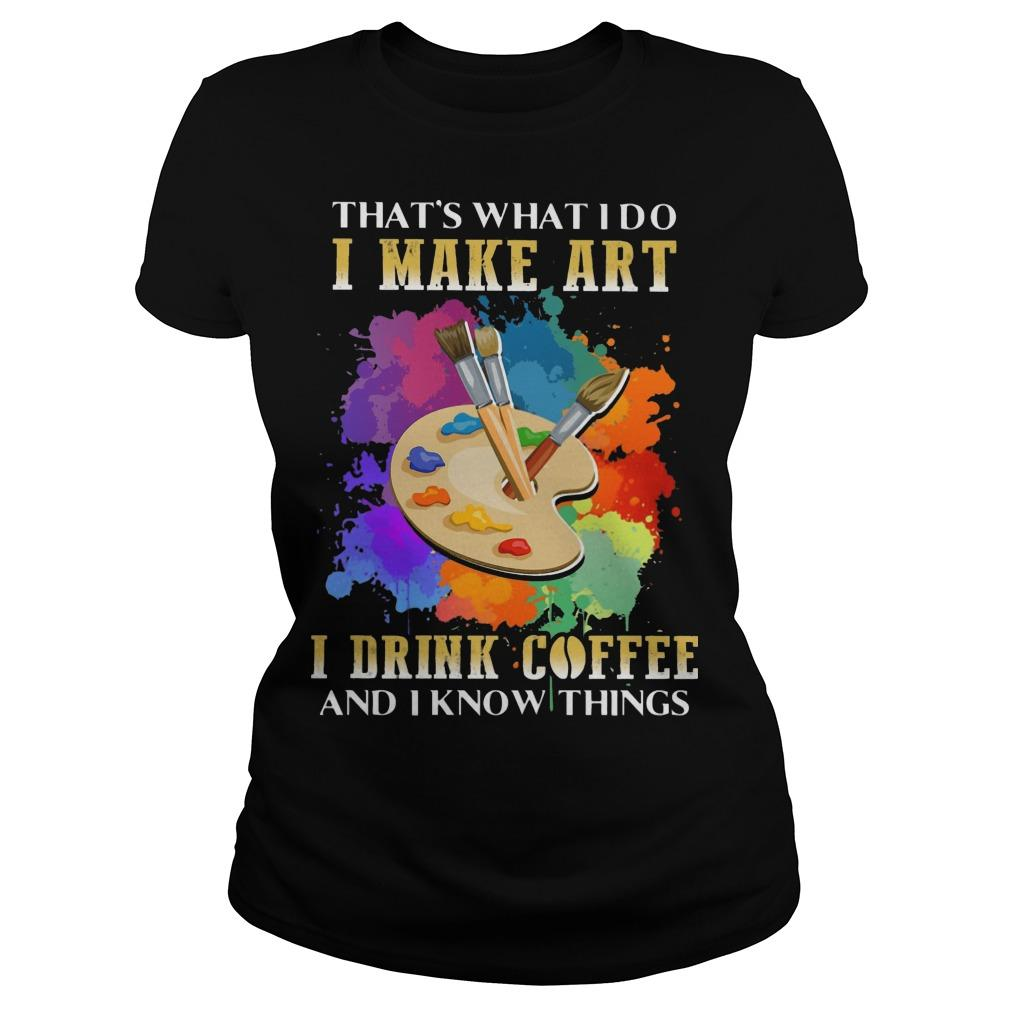 That's What I Do I Make Art I Drink Coffee And I Know Things Longsleeve