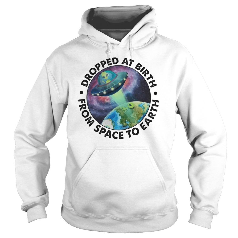 Ufo Alien Dropped At Birth From Space To Earth Hoodie